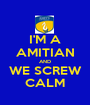 I'M A AMITIAN AND WE SCREW CALM - Personalised Poster A1 size