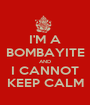 I'M A BOMBAYITE AND I CANNOT KEEP CALM - Personalised Poster A1 size