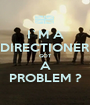I`M A DIRECTIONER GOT A PROBLEM ? - Personalised Poster A1 size