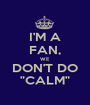 """I'M A FAN, WE DON'T DO """"CALM"""" - Personalised Poster A1 size"""