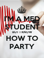 I'M A MED STUDENT BUT I KNOW HOW TO PARTY - Personalised Poster A1 size