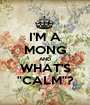"""I'M A MONG AND WHAT'S """"CALM""""? - Personalised Poster A1 size"""