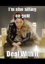 I'm also sitting on gold Deal With It - Personalised Poster A1 size