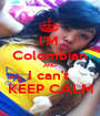 I'M  Colombian AND I can't  KEEP CALM - Personalised Poster A1 size