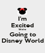 I'm Excited We're Going to Disney World - Personalised Poster A1 size