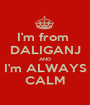 I'm from  DALIGANJ AND I'm ALWAYS CALM - Personalised Poster A1 size