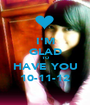 I'M GLAD TO HAVE YOU 10-11-12 - Personalised Poster A1 size