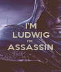I'M LUDWIG I'M  ASSASSIN  - Personalised Poster A1 size