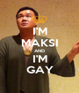 I'M MAKSI AND I'M GAY - Personalised Poster A1 size