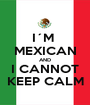 I´M  MEXICAN AND I CANNOT KEEP CALM - Personalised Poster A1 size