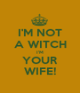 I'M NOT A WITCH I'M YOUR WIFE! - Personalised Poster A1 size