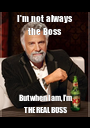I'm not always the Boss But when I am, I'm THE REAL BOSS - Personalised Poster A1 size