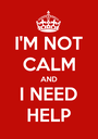 I'M NOT CALM AND I NEED HELP - Personalised Poster A1 size