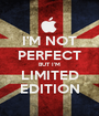 I'M NOT PERFECT BUT I'M LIMITED EDITION - Personalised Poster A1 size