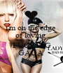 i'm on the edge  of loving  LADY  FUCKING GAGA  - Personalised Poster A1 size