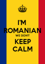 I'M  ROMANIAN WE DON'T KEEP CALM - Personalised Poster A1 size