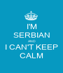 I'M SERBIAN AND I CAN'T KEEP CALM - Personalised Poster A1 size