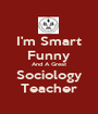 I'm Smart Funny And A Great Sociology Teacher - Personalised Poster A1 size