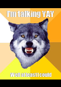I'm talking YAY Well at least I could - Personalised Poster A1 size