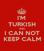 I'M  TURKISH AND I CAN NOT KEEP CALM - Personalised Poster A1 size