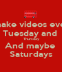 I make videos every Tuesday and  Thursday And maybe  Saturdays - Personalised Poster A1 size