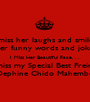 I miss her laughs and smiles, Her funny words and jokes, I Miss Her Beautiful Face. . . I miss my Special Best Freind; Dephine Chido Mahembe - Personalised Poster A1 size