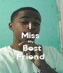I  Miss  My  Best Friend  - Personalised Poster A1 size
