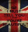 I MUST TELL YOU A SECRET YOU'RE BEAUTIFUL - Personalised Poster A1 size