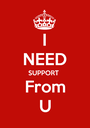 I NEED SUPPORT  From U - Personalised Poster A1 size