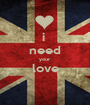 i  need your love  - Personalised Poster A1 size
