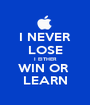 I NEVER LOSE I EITHER WIN OR  LEARN - Personalised Poster A1 size