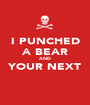 I PUNCHED A BEAR AND YOUR NEXT  - Personalised Poster A1 size