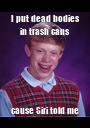 I put dead bodies in trash cans cause Siri told me - Personalised Poster A1 size