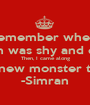 I remember when... Kiran was shy and quiet Then, I came along I created a new monster to humanity  -Simran - Personalised Poster A1 size