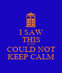 I SAW THIS AND COULD NOT KEEP CALM - Personalised Poster A1 size