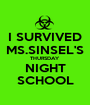 I SURVIVED MS.SINSEL'S THURSDAY  NIGHT SCHOOL - Personalised Poster A1 size