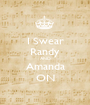 I Swear Randy AND Amanda ON - Personalised Poster A1 size