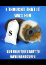 I THOUGHT THAT IT WAS FUN  BUT THEN YOU START TO HAVE HANDCUFFS - Personalised Poster A1 size