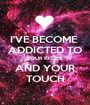I'VE BECOME  ADDICTED TO YOUR KISSES  AND YOUR TOUCH - Personalised Poster A1 size