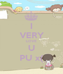 I VERY LOVE U PU x( - Personalised Poster A1 size