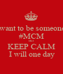 I want to be someones #MCM But KEEP CALM I will one day - Personalised Poster A1 size