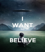 I WANT TO  BELIEVE - Personalised Poster A1 size
