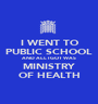 I WENT TO PUBLIC SCHOOL AND ALL I GOT WAS MINISTRY OF HEALTH - Personalised Poster A1 size