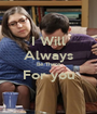 I Will Always Be There For you  - Personalised Poster A1 size