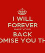 I WILL FOREVER HAVE YOUR BACK PROMISE YOU THAT - Personalised Poster A1 size