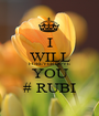I WILL FOREVER LOVE  YOU # RUBI - Personalised Poster A1 size