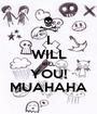 I WILL KILL YOU! MUAHAHA - Personalised Poster A1 size