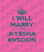 I WILL MARRY YOU AYESHA #VSOON - Personalised Poster A1 size
