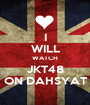 I WILL WATCH JKT48 ON DAHSYAT - Personalised Poster A1 size
