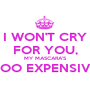 I WON'T CRY FOR YOU, MY MASCARA'S TOO EXPENSIVE  - Personalised Poster A1 size